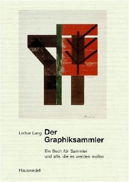 Der Graphiksammler. Ein Buch für Sammler und alle, die es werden wollen