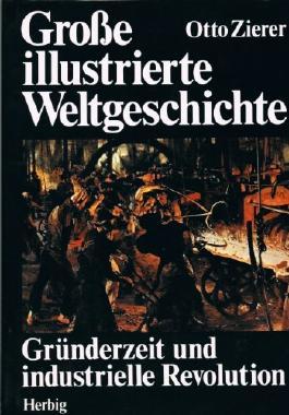 Gründerzeit und industrielle Revolution. Große illustrierte Weltgeschichte Band 18