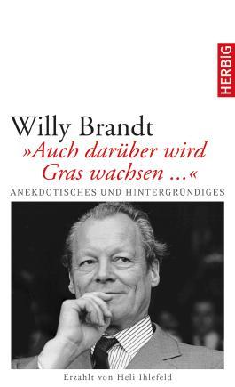 """Willy Brandt: """"Auch darüber wird Gras wachsen..."""""""