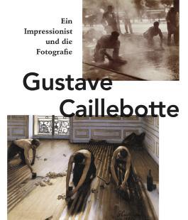 Gustave Caillebotte. Ein Impressionist und die Fotografie