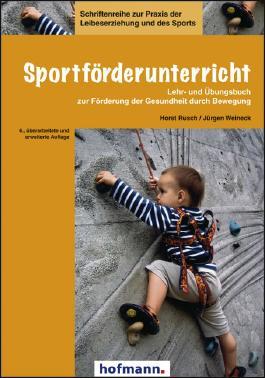 Sportförderunterricht: Lehr- und Übungsbuch zur Förderung der Gesundheit durch Bewegung