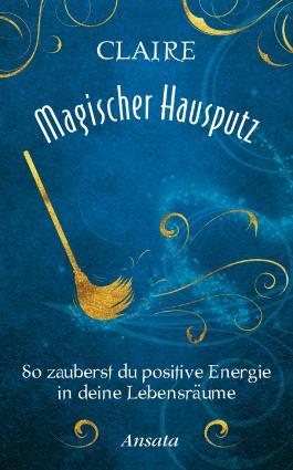 Magischer Hausputz - So zauberst du positive Energie in deine Lebensräume