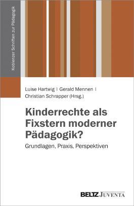 Kinderrechte als Fixstern moderner Pädagogik?: Grundlagen, Praxis, Perspektiven (Koblenzer Schriften zur Pädagogik)