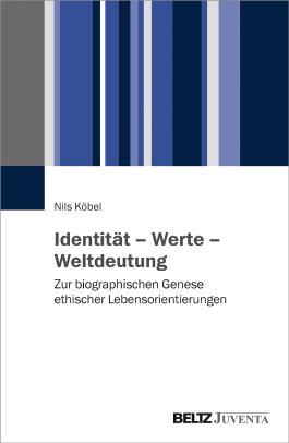 Identität – Werte – Weltdeutung: Zur biographischen Genese ethischer Lebensorientierungen