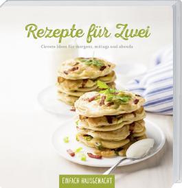 Einfach Hausgemacht - Rezepte für zwei