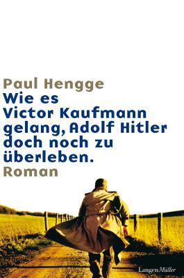 Wie es Victor Kaufmann gelang, Adolf Hitler doch noch zu überleben
