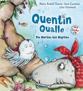 Quentin Qualle – Die Muräne hat Migräne