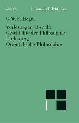 Vorlesungen über die Geschichte der Philosophie. Kritische Ausgabe / Einleitung in die Geschichte der Philosophie