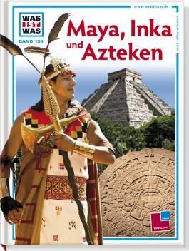 Was ist was, Band 130: Maya, Inka und Azteken