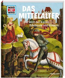 WAS IST WAS Band 118 Mittelalter. Die Welt der Kaiser, Edelleute und Bauern