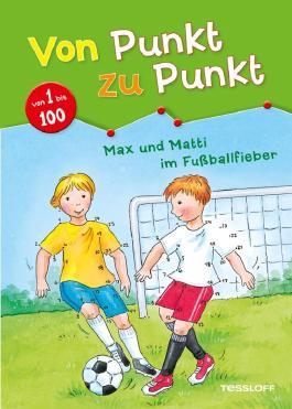 Von Punkt zu Punkt 1 bis 100. Max und Matti im Fußballfieber