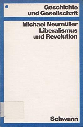 Liberalismus und Revolution. Das Problem der Revolution in der deutschen liberalen Geschichtsschreibung des 19. Jahrhunderts.