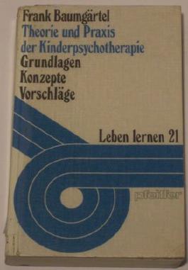 Theorie und Praxis der Kinderpsychotherapie. Grundlagen, Konzepte, Vorschläge