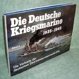 Die Deutsche Kriegsmarine 1935 - 1945 IV. Die Verluste der deutschen Überwasserseestreitkräfte