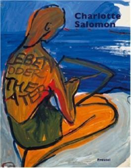 Charlotte Salomon: Leben? Oder Theater?