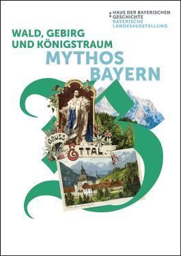 Wald, Gebirg und Königstraum – Mythos Bayern