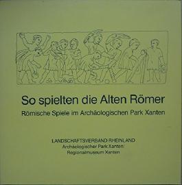 So spielten die Alten Römer. Römische Spiele im Archäologischen Park Xanten