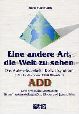 """Eine andere Art, die Welt zu sehen. Das Aufmerksamkeits-Defizit-Syndrom (""""Attention Deficit Disorder"""") ADD"""