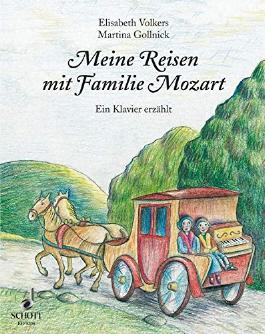 Meine Reisen mit Familie Mozart: Ein Klavier erzählt
