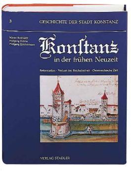 Geschichte der Stadt Konstanz, in 6 Bdn., Bd.3, Konstanz in der frühen Neuzeit