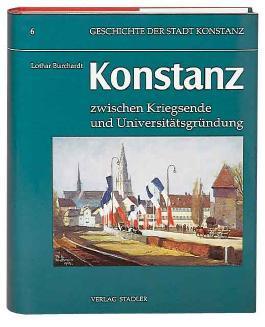 Geschichte der Stadt Konstanz, in 6 Bdn., Bd.6, Konstanz zwischen Kriegsende und Universitätsgründung