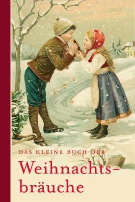 Das kleine Buch der Weihnachtsbräuche