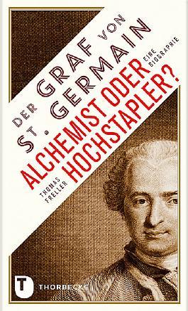 Der Graf von Saint Germain - Alchemist oder Hochstapler? - Eine Biographie