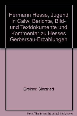Hermann Hesse. Jugend in Calw. Berichte, Bild- und Textdokumente und Kommentar zu Hesses Gerbersau-Erzählungen