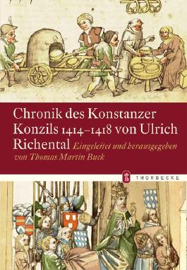 Chronik des Konstanzer Konzils 1414-1418 von Ulrich Richental: Eingeleitet und Herausgegeben von Thomas Martin Buck