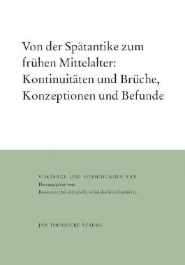Von der Spätantike zum frühen Mittelalter: Kontinuitäten und Brüche, Konzeptionen und Befunde