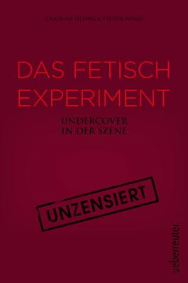 Das Fetisch-Experiment: Undercover in der Szene