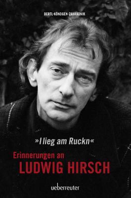 Ludwig Hirsch: I lieg am Ruckn - Erinnerungen