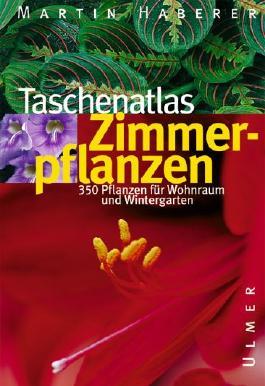 Taschenatlas Zimmerpflanzen. 350 Pflanzen für Wohnraum und Wintergarten