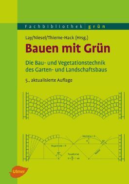 Bauen mit Grün: Die Bau- und Vegetationstechnik des Garten- und Landschaftsbaus (Fachbibliothek Grün)