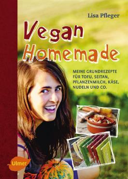 Vegan Homemade: Meine Grundrezepte für Tofu, Seitan, Pflanzenmilch, Käse, Nudeln und Co.