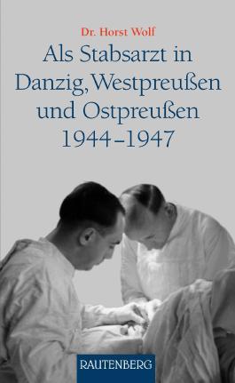 Als Stabsarzt in Danzig, Westpreußen und Ostpreußen 1944-1947