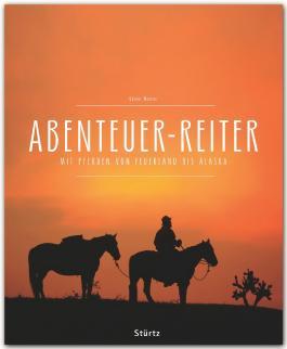 Abenteuer Reiter - Mit Pferden von Argentinien bis Alaska