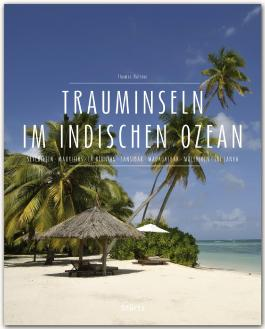 Trauminseln im Indischen Ozean - Seychellen • Mauritius • La Réunion • Sansibar • Madagaskar • Malediven • Sri Lanka