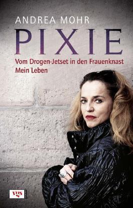 Pixie. Vom Drogen-Jetset in den Frauenknast Mein Leben