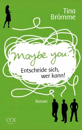 Maybe You? Entscheide sich, wer kann!