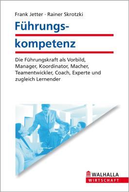 Führungskompetenz: Die Führungskraft als Vorbild, Manager, Koordinator, Macher, Teamentwickler, Coach, Experte und zugleich Lernender