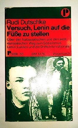 Versuch, Lenin auf die Füße zu stellen - Über den halbasiatischen und den westeuropäischen Weg zum Sozialismus. Lenin, Lukacs und die Dritte Internationale