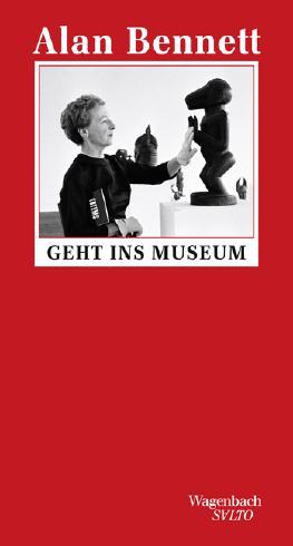 Alan Bennett geht ins Museum