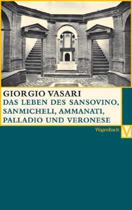 Das Leben des Sansovino und des Sanmicheli mit Ammanati, Palladio und Veronese