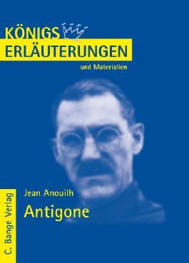 Königs Erläuterungen: Interpretation zu Anouilh. Antigone