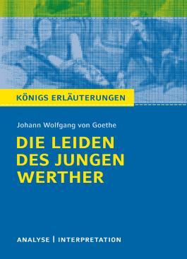 Textanalyse und Interpretation zu Johann Wolfgang von Goethe. Die Leiden des jungen Werther