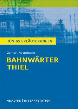 Textanalyse und Interpretation zu Gerhart Hauptmann. Bahnwärter Thiel