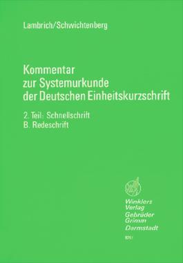 Kommentare zur Systemurkunde der Deutschen Einheitskurzschrift: 2. Teil: Schnellschrift: Ausgabe B: Redeschrift
