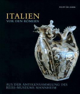 Italien vor den Römern: Aus der Antikensammlung des Reiss-Museums Mannheim