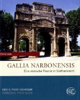 Gallia Narbonensis: Eine römische Provinz in Südfrankreich
